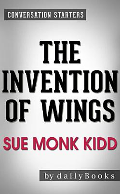 The Invention of Wings  A Novel by Sue Monk Kidd  Conversation Starters