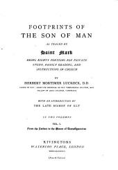 Footprints of the Son of Man: As Traced by Saint Mark, Being Eighty Portions for Private Study, Family Reading, and Instructions in Church, Volume 1