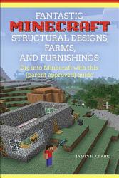 Fantastic Minecraft Structural Designs Farms And Furnishings Book PDF