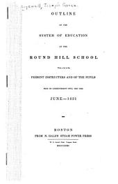 Outline of the System of Education at the Round Hill School: With a List of the Present Instructers [sic] and of the Pupils from Its Commencement Until this Time, June 1831