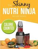 The Skinny Nutri Ninja Recipe Book  Delicious   Nutritious Healthy Smoothies Under 100  200   300 Calories  PDF