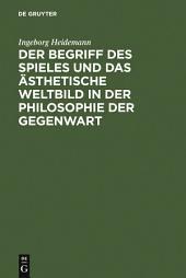 Der Begriff des Spieles und das ästhetische Weltbild in der Philosophie der Gegenwart