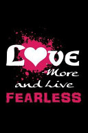 Love More and Live Fearless