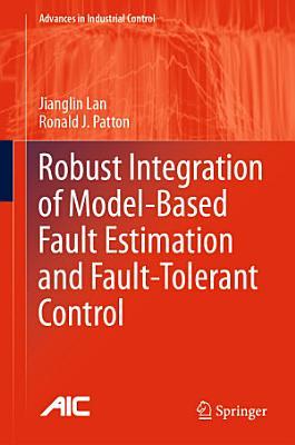 Robust Integration of Model Based Fault Estimation and Fault Tolerant Control PDF