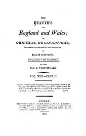 The Beauties of England and Wales, Or, Delineations, Topographical, Historical, and Descriptive, of Each County: pt. 1. Shropshire ; Somersetshire