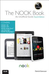 The NOOK Book: An Unofficial Guide: Everything you need to know about the NOOK HD, NOOK HD+, NOOK SimpleTouch, and NOOK Reading Apps, Edition 4