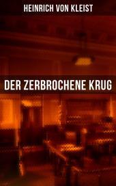 Der zerbrochene Krug: Mit biografischen Aufzeichnungen von Stefan Zweig und Rudolf Genée