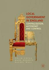Local Government in England: Centralisation, Autonomy and Control