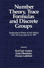 Number Theory, Trace Formulas and Discrete Groups: Symposium in Honor of Atle Selberg, Oslo, Norway, July 14–21, 1987
