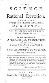 The Science of Rational Devotion. From the Writings of the Learned and Celebrated Muratori. By ... Alexander Kenny, Etc