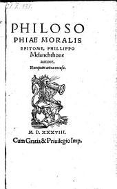 Philosophiae moralis epitome, Phillippo Melanchthone autore, Nunquam antea excusa