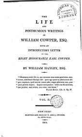 The Life and Posthumous Writings of William Cowper, Esq: With an Introductory Letter to the Right Honourable Earl Cowper, Volume 2