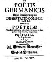 De poetis Germanicis huius seculi praecipuis dissertatio compendiaria: Additae et sunt poetriae