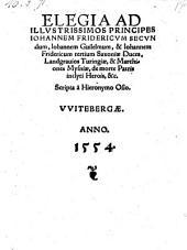 Elegia ad illustrissimos principes Johannem Fridericum secundum, Johannem Guilelmum & Johannem Fridericum tertium Saxoniae Duces ... de morte Patris inclyti Herois, &c