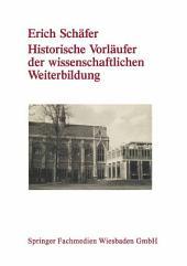 Historische Vorläufer der wissenschaftlichen Weiterbildung: Von der Universitätsausdehnungsbewegung bis zu den Anfängen der universitären Erwachsenenbildung in der Bundesrepublik Deutschland