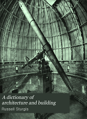 A Dictionary of Architecture and Building: Biographical, Historical, and Descriptive, Volume 3