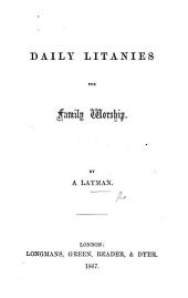 Daily litanies for family worship. By a layman