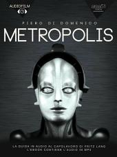 Metropolis. Audiofilm: La guida in audio al capolavoro di Fritz Lang