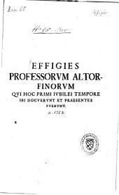 Effigies Professorum Altorfinorum Qui Hoc Primi Iubilei Tempore Ibi Docuerunt Et Praesentes Fuerunt