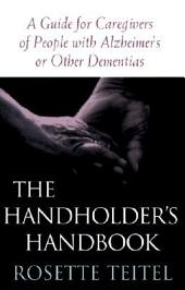 The Handholder's Handbook: A Guide to Caregivers of People with Alzheimer's Or Other Dementias