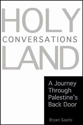 Holy Land Conversations  A Journey Through Palestine s Back Door