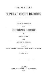The New York Supreme Court Reports: Cases Determined in the Supreme Court of New York ..., Volume 6