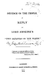 """A Defence of the People: In Reply to Lord Erskine's """"Two Defences of the Whigs,"""""""