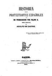 Historia de loa protestantes espan̲oles y de su persecucion por Felipe II.