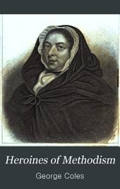 Heroines of Methodism: or, Pen and ink sketches of the mothers and daughters of the church