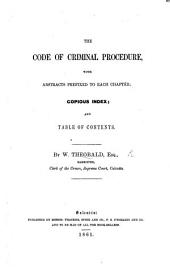 The Code of Criminal Procedure; with Abstracts Prefixed to Each Chapter, Copious Index, and Table of Contents