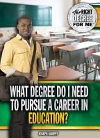 What Degree Do I Need to Pursue a Career in Education  PDF