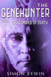 The Zombies of Death: The Genehunter, Case 2