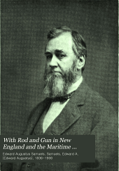 With Rod and Gun in New England and the Maritime Provinces: With Valuable Supplementary Chapters