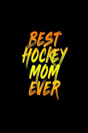 Best Hockey Mom Ever Journal