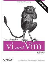 Learning the vi and Vim Editors: Text Processing at Maximum Speed and Power, Edition 7