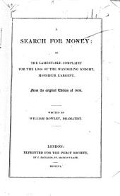 A Search for Money: Or, The Lamentable Complaint for the Loss of the Wandering Knight, Monsieur L'Argent