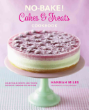 No-Bake! Cakes & Treats Cookbook