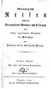 Mineralogische Reisen durch das Herzogthum Weimar und Eisenach und einige angränzende Gegenden: in Briefen, Band 1