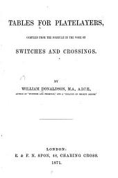 Tables for Platelayers: Compiled from the Formulae in the Work on Switches and Crossings