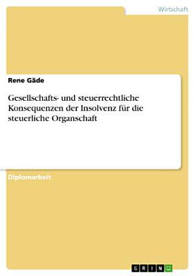 Gesellschafts  und steuerrechtliche Konsequenzen der Insolvenz f  r die steuerliche Organschaft PDF