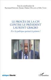 Le procès de la CPI contre le Président Laurent Gbagbo: Et si la politique quittait le prétoire !