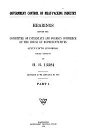 Government Control of Meat-packing Industry: Hearings Before the Committee on Interstate and Foreign Commerce of the House of Representatives, 65th Congress, 3d Session, on H.R. 13324. [Dec. 19-20, 1918, Jan. 2-4, 7-31, Feb. 3-14, 1919], Part 4