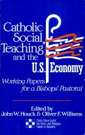 Catholic Social Teaching and the United States Economy: Working Papers for a Bishops' Pastoral