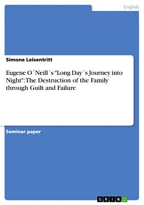 Eugene O   Neill   s  Long Day   s Journey Into Night   The Destruction of the Family Through Guilt and Failure