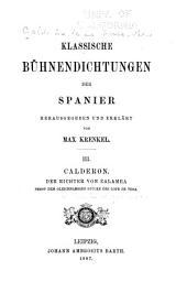 Klassische Bühnendichtungen der Spanier: Calderón. Der Richter von Zalamea. Nebst dem gleichnamigen Stücke des Lope de Vega