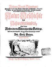Natur-Geschichte des Schweitzerlandes: Samt seinen Reisen über die Schweitzerische Gebürge, Band 1