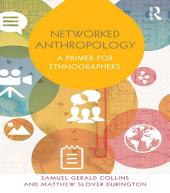 Networked Anthropology: A Primer for Ethnographers