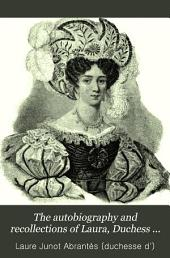 The Autobiography and Recollections of Laura, Duchess of Abrantès (widow of General Junot): With Reminiscences of Her Life in Corsica, Paris, and in Spain and Portugal, Volume 3