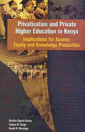 Privatisation and Private Higher Education in Kenya  Implications for Access  Equity and Knowledge Production PDF