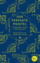 Der perfekte Mantel: Handwerk, Luxus, Leidenschaft - Die Geschichte eines 50.000-Dollar-Mantels